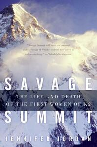 Savage Summit: The Life and Death of the First Women of K2 - Jennifer Jordan - cover