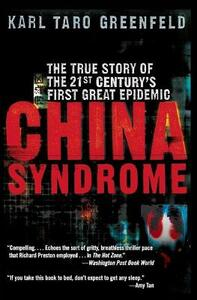China Syndrome: The True Story of the 21st Century's First Great Epidemic - Karl Taro Greenfeld - cover