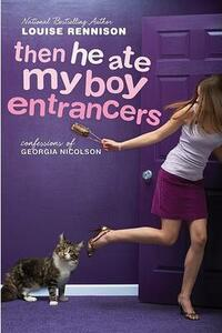 Then He Ate My Boy Entrancers: More Mad, Marvy Confessions of Georgia Nicolson - Louise Rennison - cover