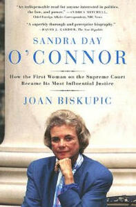 Sandra Day O'Connor: How the First Woman on the Supreme Court Became Its Most Influential Justice - Joan Biskupic - cover