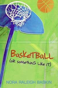 Basketball (or Something Like It) - Nora Raleigh Baskin - cover