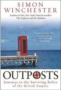 Outposts: Journeys to the Surviving Relics of the British Empire - Simon Winchester - cover
