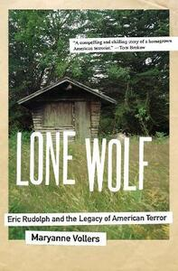 Lone Wolf: Eric Rudolph and the Legacy of American Terror - Maryanne Vollers - cover