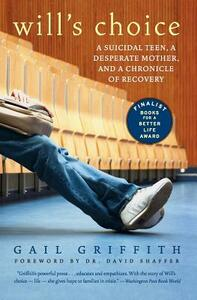 Will's Choice: A Suicidal Teen, a Desperate Mother, and a Chronicle of Recovery - Gail Griffith - cover