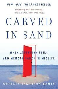 Carved in Sand: When Attention Fails and Memory Fades in Midlife - Cathryn Jakobson Ramin - cover
