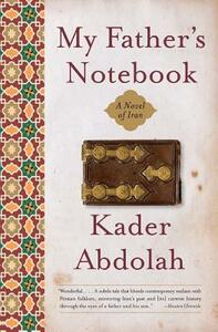 My Father's Notebook: A Novel of Iran - Kader Abdolah - cover
