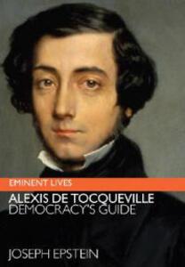 Alexis De Tocqueville: Democracy's Guide - Joseph Epstein - cover