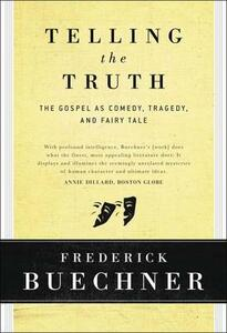 Telling the Truth: The Gospel as Tragedy, Comedy and Fairy Tale - Frederick Buechner - cover