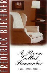 A Room Called Remember: Uncollected Pieces - Frederick Buechner - cover