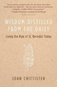 Wisdom Distilled from the Daily: Living the Rule of St. Benedict Today - Joan Chittister - cover