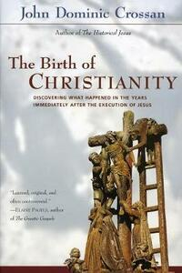 The Birth of Christianity - John Dominic Crossan - cover