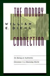 The Monday Connection: On Being an Authentic Christian in a Weekday World - William E. Diehl - cover