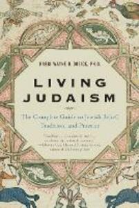 Living Judaism: The Complete Guide to Jewish Belief, Tradition, and Practice - Wayne Dosick - cover