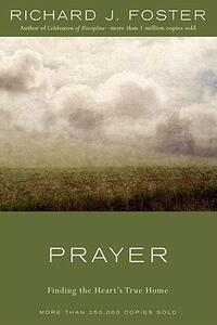 Prayer: Finding the Heart's True Home - Richard J Foster - cover