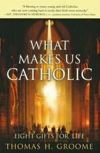 What Makes Us Catholic: Eight Gifts for Life - Thomas Groome - cover