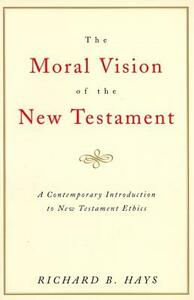 The Moral Vision on the New Testament - Richard Hays - cover