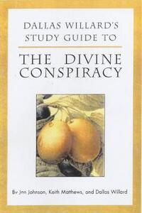 Dallas Willard's Guide to the Divine Conspiracy - Jan Johnson,Keith Matthews,Dallas Willard - cover