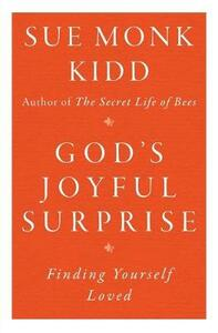 God's Joyful Surprise: Finding Yourself Loved - Sue Monk Kidd - cover