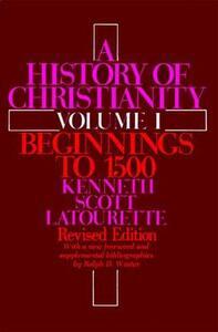 A History of Christianity Volume I - Kenneth Scott Latourette - cover