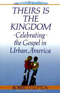 Theirs is the Kingdom: Celebrating the Gospel in Urban America Celebrating the Gospel in Urban America - Robert Lupton - cover