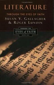Literature Through the Eyes of Faith - Roger Lundin,Susan V. Gallagher - cover