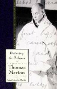 Entering the Silence: Becoming a Monk and Writer, the Journals of Thomas Merton, Volume 2; 1941-1952 - Thomas Merton - cover
