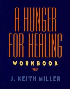 A Hunger for Healing Workbook - Keith Miller - cover