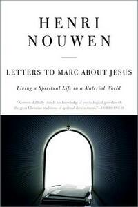 Letters to Marc about Jesus: Living a Spiritual Life in a Material World - Henri J M Nouwen - cover