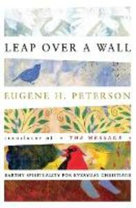 Leap Over a Wall: Earthy Spirituality for Everyday Christians - Eugene Peterson - cover