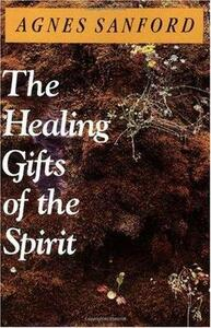 The Healing Gifts of the Spirit - Agnes Mary White Sanford - cover