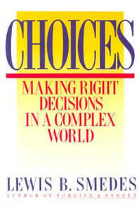 Choices: Making Right Decisions in a Complex World - Lewis B. Smedes - cover
