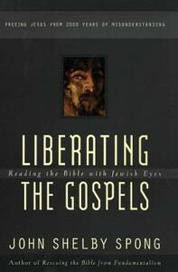 Liberating the Gospels: Reading the Bible with Jewish Eyes - John Shelby Spong - cover