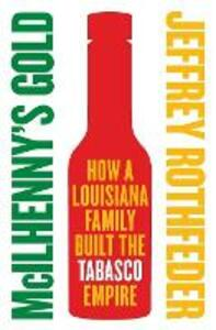 McIlhenny's Gold: How a Louisiana Family Built the Tabasco Empire - Jeffrey Rothfeder - cover