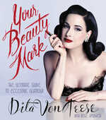 Libro in inglese Your Beauty Mark: The Ultimate Guide to Eccentric Glamour Dita Von Teese