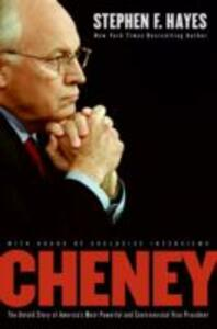 Cheney: A Revealing Portrait Of America's Most Powerful Vice President - Stephen Hayes - cover