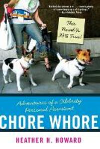 Chore Whore: Adventures of a Celebrity Personal Assistant - Heather H. Howard - cover