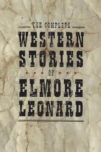 The Complete Western Stories of Elmore Leonard - Elmore Leonard - cover