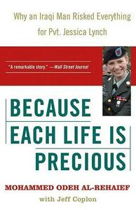 Because Each Life Is Precious: Why an Iraqi Man Risked Everything for Private Jessica Lynch - Mohammed Odeh Al-Rehaief - cover