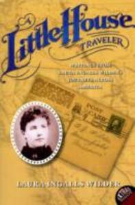 A Little House Traveler: Writings from Laura Ingalls Wilder's Journeys Across America - Laura Ingalls Wilder - cover