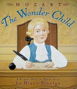 Mozart: The Wonder Child: A Puppet Play in Three Acts - Diane Stanley - cover