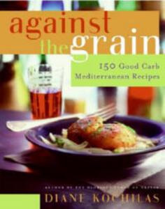 Against The Grain: 150 Good Carb Mediterranean Recipes - Diane Kochilas - cover