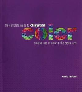The Complete Guide To Digital Color - Chris Linford - cover