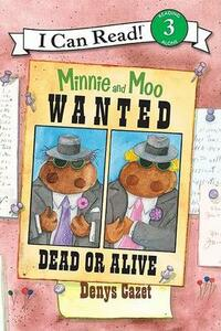 I Can Read3: Miinie And Moo: Wanted Dead Or Alive - Denys Cazet - cover