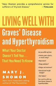 Living Well With Graves Disease And Hyperthyroidism: What Your Doctor Doesn't Tell You That You Need To Know - Mary Shomon - cover