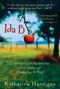 Ida B: And Her Plans to Maximize Fun, Avoid Disaster, and (Possibly) Save the World - Katherine Hannigan - cover