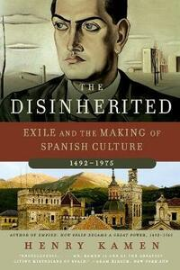 The Disinherited: Exile and the Making of Spanish Culture, 1492-1975 - Henry Kamen - cover