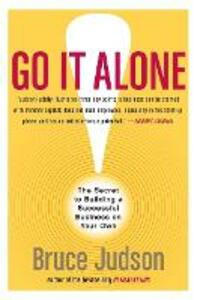 Go It Along!: The Secret To Building A Successful Business On Your Own - Bruce Judson - cover