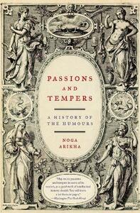 Passions and Tempers: A History of the Humours - Noga Arikha - cover