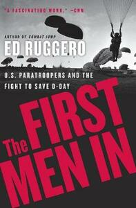 The First Men In: US Paratroopers and The Fight to Save D-Day - Ed Ruggero - cover