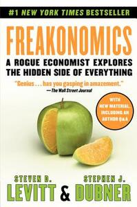 Freakonomics: A Rogue Economist Explores the Hidden Side of Everything - Steven D Levitt,Stephen J Dubner - cover